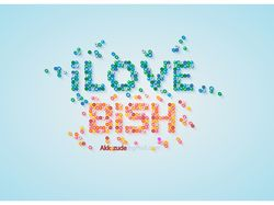 i love bish