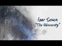 """Igor Seven """"The Obscurity"""""""