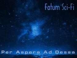 "Fatum Sci Fi ""Per Aspera Ad Dessa"""